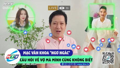 """Mạc Văn Khoa """"ngơ ngác"""" câu hỏi về vợ mà mình cũng không biết"""